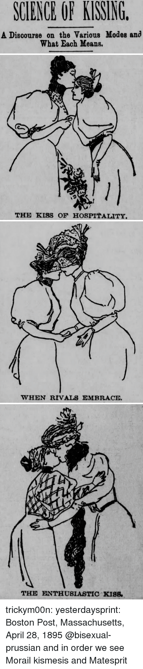 hospitality: SCIENCE OF KISSING  A Discourse on the Various Modes and  What Each Means.   っ  THE KISS OF HOSPITALITY   WHEN RIVALS EMBRACE   THE ENTHUSIASTIC KISS. trickym00n:  yesterdaysprint:  Boston Post, Massachusetts, April 28, 1895  @bisexual-prussian and in order we see Morail kismesis and Matesprit