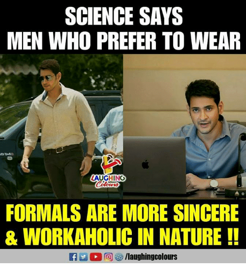 Nature, Science, and Indianpeoplefacebook: SCIENCE SAYS  MEN WHO PREFER TO WEAR  AUGHING  FORMALS ARE MORE SINCERE  & WORKAHOLIC IN NATURE !!