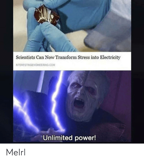 scientists: Scientists Can Now Transform Stress into Electricity  ETERESTINGENGINEERNG.COM  Unlimited power! MeIrl