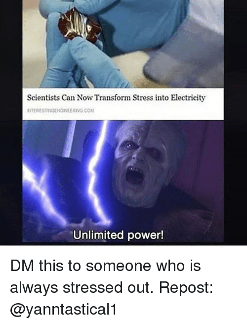 Memes, Power, and 🤖: Scientists Can Now Transform Stress into Electricity  NTERESTIGENGINEERING COM  Unlimited power! DM this to someone who is always stressed out. Repost: @yanntastical1