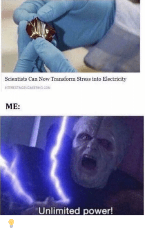unlimited power: Scientists Can Now Transform Stress into Electricity  NTERESTINGENCNEERING COM  ME:  Unlimited power! 💡
