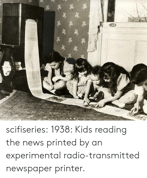 News, Radio, and Tumblr: scifiseries:  1938: Kids reading the news printed by an experimental radio-transmitted newspaper printer.