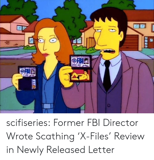 x files: scifiseries:  Former FBI Director Wrote Scathing 'X-Files' Review in Newly Released Letter
