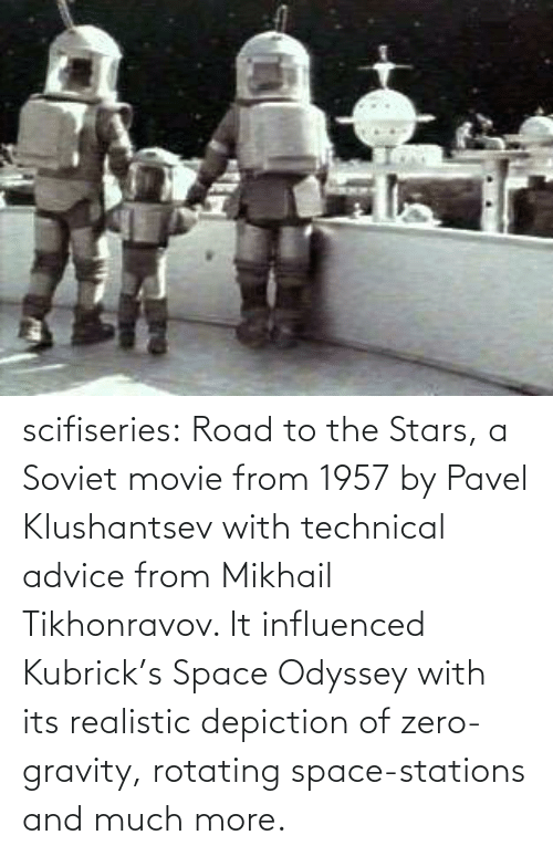 realistic: scifiseries:  Road to the Stars, a Soviet movie from 1957 by Pavel Klushantsev with technical advice from Mikhail Tikhonravov. It influenced Kubrick's Space Odyssey with its realistic depiction of zero-gravity, rotating space-stations and much more.