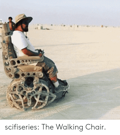 the walking: scifiseries:  The Walking Chair.