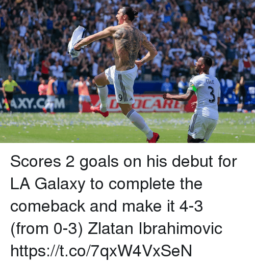 Goals, Memes, and Zlatan Ibrahimovic: Scores 2 goals on his debut for LA Galaxy to complete the comeback and make it 4-3 (from 0-3)  Zlatan Ibrahimovic https://t.co/7qxW4VxSeN