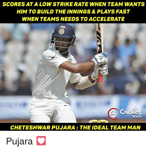 Cheteshwar Pujara: SCORES ATA LOW STRIKE RATE WHEN TEAM WANTS  HIM TO BUILD THE INNINGS& PLAYS FAST  WHEN TEAMS NEEDS TO ACCELERATE  Cricket  Shots  CHETESHWAR PUJARA THE IDEAL TEAM MAN Pujara 💟
