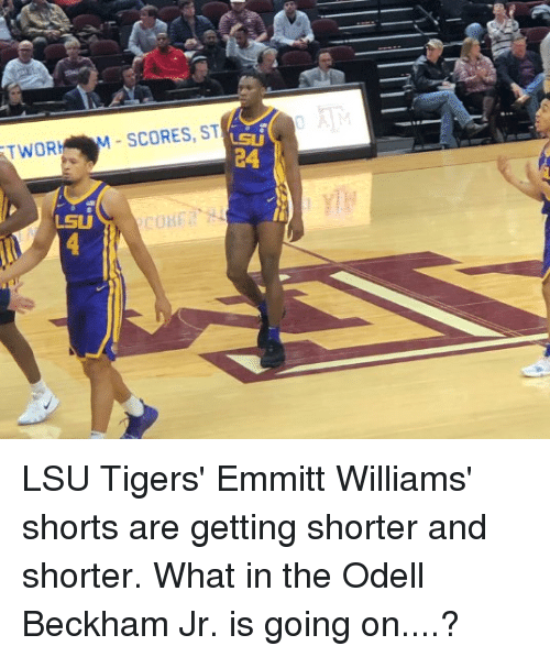 lsu tigers: SCORES, ST  LSU  24  TWOR  LSU LSU Tigers' Emmitt Williams' shorts are getting shorter and shorter.  What in the Odell Beckham Jr. is going on....?