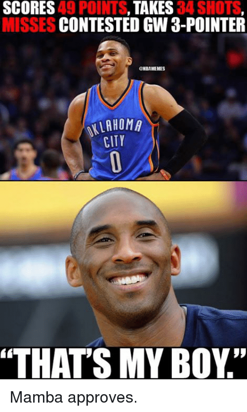 """Nba, That's My Boy, and Approved: SCORES  TAKES  34 SHOTS  MISSES  CONTESTED GW a-POINTER  ONBAMEMES  ALAHOMA  CITY  """"THATS MY BOY"""" Mamba approves."""