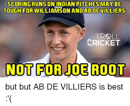 Memes, Troll, and Trolling: SCORINGRUNSION INDIAN MAYBE  TOUGH FOR WILLIAMSON AND AB DE VILLIERS  TROLL  CRICKET  NOT FOR JOE ROOT but but AB DE VILLIERS is best :'(  <finisher>