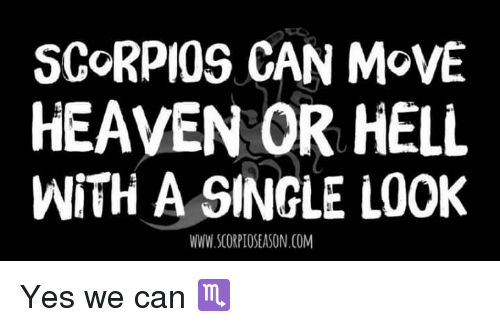 Heaven, Hell, and Single: SCORPIOS CAN MOVE  HEAVEN OR HELL  WITH A SINGLE LOOK  WWW.SCORPIOSEASON.COM Yes we can ♏