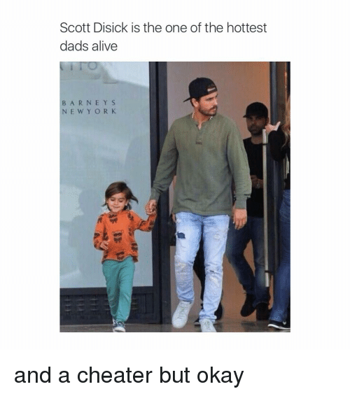 Alive, Dad, and New York: Scott Disick is the one of the hottest  dads alive  B A R N E Y S  NEW YORK and a cheater but okay
