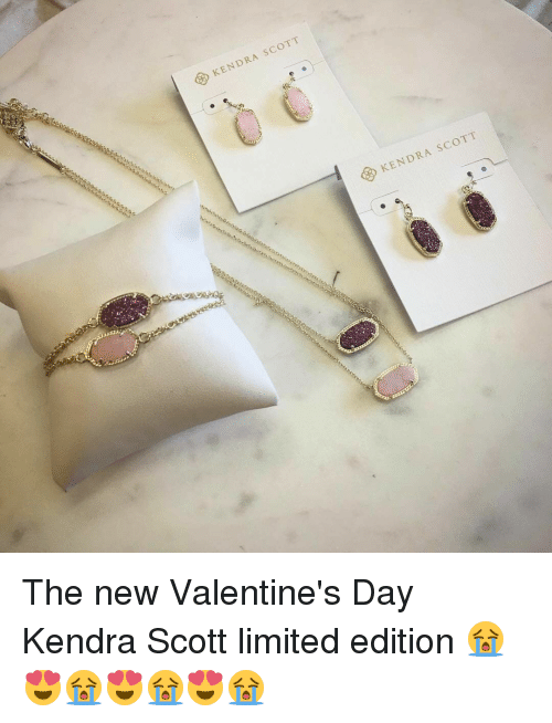 Valentine's Day, Limited, and Girl Memes: scoTT  KENDRA SCOTT  KENDRA The new Valentine's Day Kendra Scott limited edition 😭😍😭😍😭😍😭