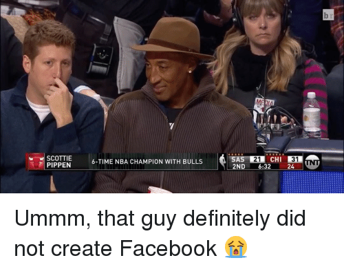 scottie pippen: SCOTTIE  PIPPEN  6-TIME NBA CHAMPION WITH BULLS  SAS 21  CHI  2ND  6:32  24 Ummm, that guy definitely did not create Facebook 😭