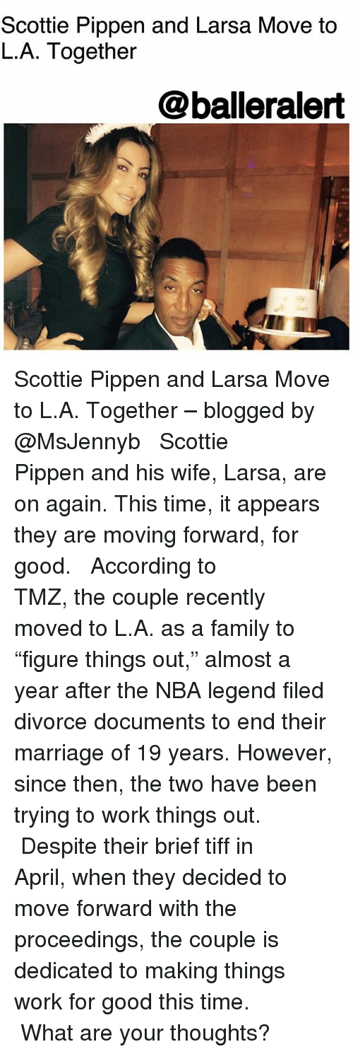 "Family, Marriage, and Memes: Scottie Pippen and Larsa Move to  L.A. Together  @balleralert Scottie Pippen and Larsa Move to L.A. Together – blogged by @MsJennyb ⠀⠀⠀⠀⠀⠀⠀ ⠀⠀⠀⠀⠀⠀⠀ Scottie Pippen and his wife, Larsa, are on again. This time, it appears they are moving forward, for good. ⠀⠀⠀⠀⠀⠀⠀ ⠀⠀⠀⠀⠀⠀⠀ According to TMZ, the couple recently moved to L.A. as a family to ""figure things out,"" almost a year after the NBA legend filed divorce documents to end their marriage of 19 years. However, since then, the two have been trying to work things out. ⠀⠀⠀⠀⠀⠀⠀ ⠀⠀⠀⠀⠀⠀⠀ Despite their brief tiff in April, when they decided to move forward with the proceedings, the couple is dedicated to making things work for good this time. ⠀⠀⠀⠀⠀⠀⠀ ⠀⠀⠀⠀⠀⠀⠀ What are your thoughts?"