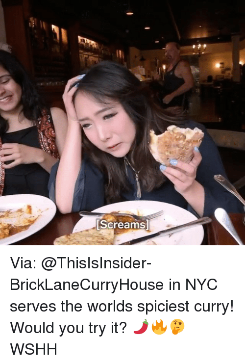 Memes, Wshh, and 🤖: Screams Via: @ThisIsInsider- BrickLaneCurryHouse in NYC serves the worlds spiciest curry! Would you try it? 🌶🔥🤔 WSHH
