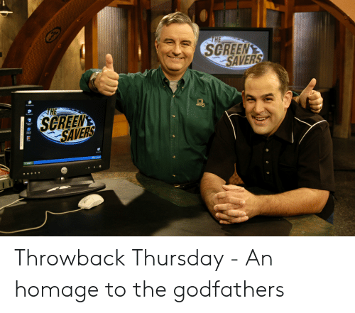 godfathers: SCREEN  SAVERS  SCREEN Throwback Thursday - An homage to the godfathers