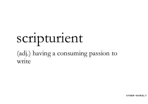 consuming: scripturient  (adj,) having a consuming passion to  write  OTHER-WORDL