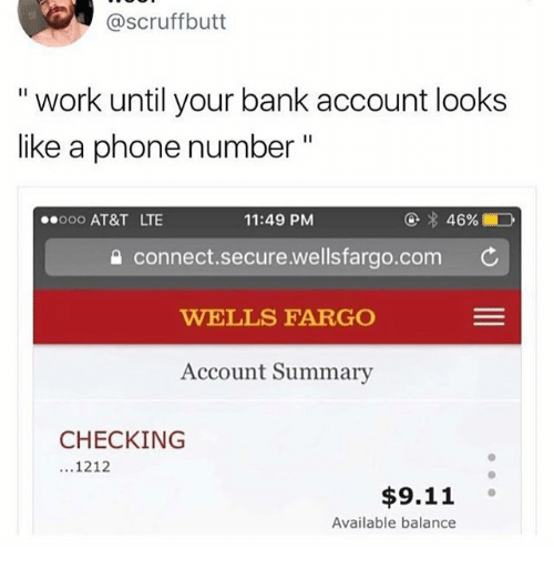 "Ooo ~: @scruffbutt  "" work until your bank account looks  like a phone number""  ooo AT&T LTE  11:49 PM  습 connect.secure.wellsfarao.com ¢  WELLS FARGO  Account Summary  CHECKING  ...1212  $9.11 。  Available balance"