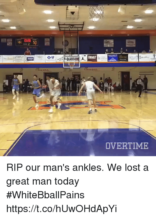 Basketball, White People, and Lost: SD  BB&T  Cluck  OVERTIME RIP our man's ankles. We lost a great man today #WhiteBballPains https://t.co/hUwOHdApYi