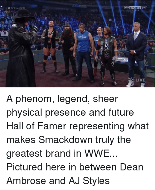 Dean Ambrose: SD  SPORTS 5HD  LIVE A phenom, legend, sheer physical presence and future Hall of Famer representing what makes Smackdown truly the greatest brand in WWE...  Pictured here in between Dean Ambrose and AJ Styles