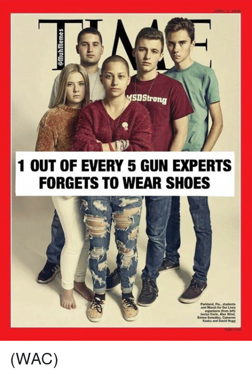 Memes, Shoes, and 🤖: SDStrong  1 OUT OF EVERY 5 GUN EXPERTS  FORGETS TO WEAR SHOES  Parkland, Fla, stadents  Our Lives  erganizers from lef  acyn Corin, Alex Wind  Kasky and David HoC (WAC)