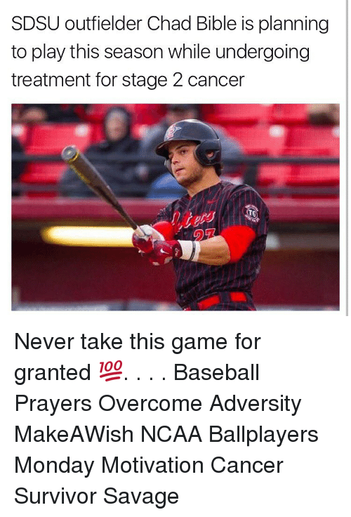 Memes, Survivor, and Ncaa: SDSU outfielder Chad Bible is planning  to play this season while undergoing  treatment for stage 2 cancer Never take this game for granted 💯. . . . Baseball Prayers Overcome Adversity MakeAWish NCAA Ballplayers Monday Motivation Cancer Survivor Savage