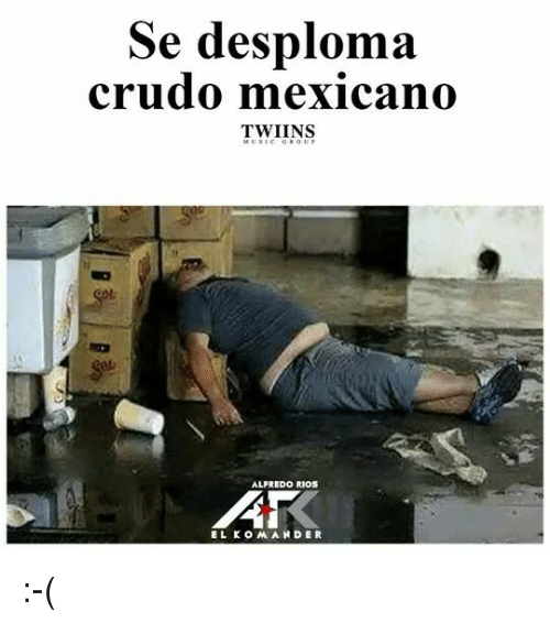 Memes, Twins, and Alfredo Rios: Se desploma  crudo mexicano  TWINS  ALFREDO RIOS  ELKO MAN DER :-(