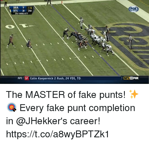 Colin Kaepernick: SEA 7 1:16  STL 3 2ND  20 YARD ATT  NFL SF Colin Kaepernick 2 Rush, 24 YDS, TD  NFLİONİ The MASTER of fake punts! ✨🎯  Every fake punt completion in @JHekker's career! https://t.co/a8wyBPTZk1
