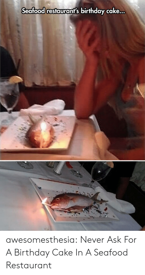 seafood: Seafood restaurant's birthday cake... awesomesthesia:  Never Ask For A Birthday Cake In A Seafood Restaurant