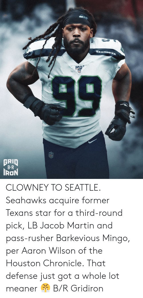 jacob: SEAHAWKS  99  GRID  B-R  IRON CLOWNEY TO SEATTLE.  Seahawks acquire former Texans star for a third-round pick, LB Jacob Martin and pass-rusher Barkevious Mingo, per Aaron Wilson of the Houston Chronicle.  That defense just got a whole lot meaner 😤 B/R Gridiron