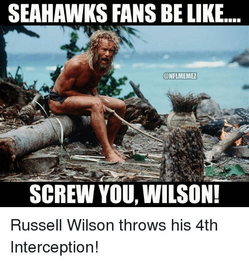 Russell Wilson: SEAHAWKS FANS BELIKE  CONFLMEMEZ  SCREW YOU, WILSON! Russell Wilson throws his 4th Interception!