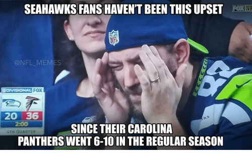 Seahawks Fan: SEAHAWKS FANS HAVENT BEEN THISUPSET Fox NP  NFL MEMES  FOX  DIVISIONAL  20 36  2:OO  SINCE THEIRCAROLINA  4TH QUARTER  PANTHERS WENT 6-10IN THE REGULAR SEASON