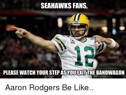 Aaron Rodgers, Be Like, and Football: SEAHAWKS FANS,  @NFL MEMES  PLEASE WATCH YOUR STEP ASYOUEXITTHE BANDWAGON Aaron Rodgers Be Like..