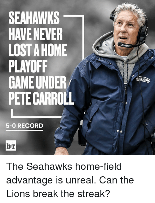Pete Carrol: SEAHAWKS  HAVE NEVER  LOSTAHOME  PLAYOFF  GAME UNDER  PETE CARROLL  5-0 RECORD  br The Seahawks home-field advantage is unreal. Can the Lions break the streak?