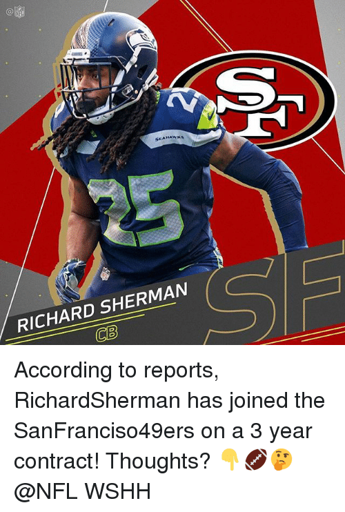 Memes, Nfl, and Richard Sherman: SEAHAWKS  RICHARD SHERMAN  CB According to reports, RichardSherman has joined the SanFranciso49ers on a 3 year contract! Thoughts? 👇🏈🤔 @NFL WSHH