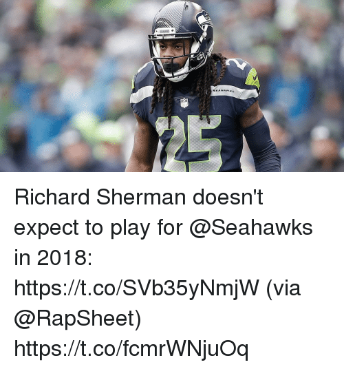 Memes, Richard Sherman, and Seahawks: SEAHAWKS Richard Sherman doesn't expect to play for @Seahawks in 2018: https://t.co/SVb35yNmjW (via @RapSheet) https://t.co/fcmrWNjuOq