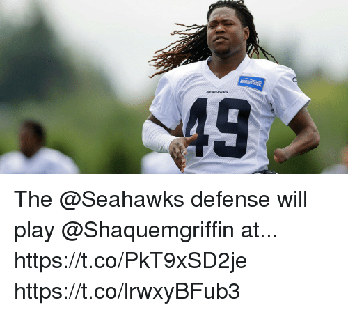 Memes, Seahawks, and 🤖: SEAHAWKS The @Seahawks defense will play @Shaquemgriffin at... https://t.co/PkT9xSD2je https://t.co/lrwxyBFub3