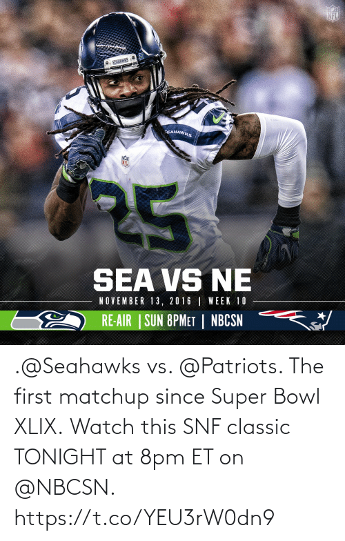 Super Bowl: .@Seahawks vs. @Patriots.  The first matchup since Super Bowl XLIX.  Watch this SNF classic TONIGHT at 8pm ET on @NBCSN. https://t.co/YEU3rW0dn9