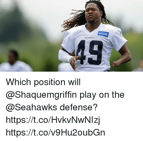 Memes, Seahawks, and 🤖: SEAHAWKS Which position will @Shaquemgriffin play on the @Seahawks defense? https://t.co/HvkvNwNIzj https://t.co/v9Hu2oubGn