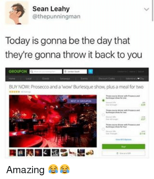 Memes, 🤖, and Burlesque: Sean Leahy  @thepunningman  Today is gonna be the day that  they're gonna throw it back to you  BUYNOW Prosecco and a Wow Burlesque show, plus a meal for two Amazing 😂😂