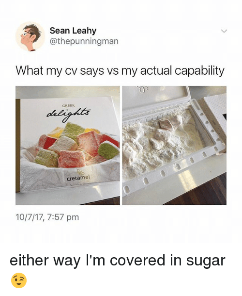 Memes, Sugar, and Greek: Sean Leahy  @thepunningman  What my cv says vs my actual capability  On  GREEK  cretamel  10/7/17, 7:57 pm either way I'm covered in sugar 😉