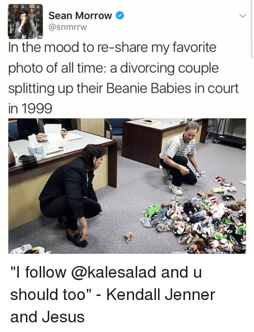 "Jesus, Kendall Jenner, and Memes: Sean Morrow  (a snmrrw  In the mood to re-share my favorite  photo of all time: a divorcing couple  splitting up their Beanie Babies in court  in 1999 ""I follow @kalesalad and u should too"" - Kendall Jenner and Jesus"