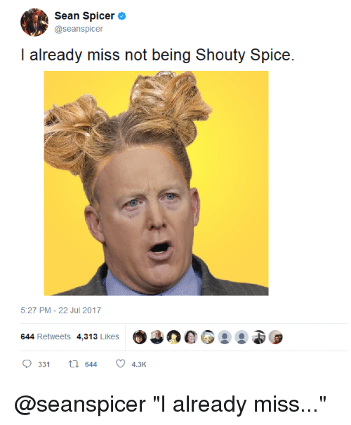 "Seanspicer: Sean Spicer  @seanspicer  I already miss not being Shouty Spice  5:27 PM-22 Jul 2017  ye  e G  644 Retweets 4,313 Likes  33tl 644 4.3K @seanspicer ""I already miss..."""