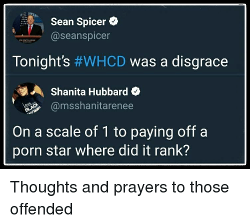 Seanspicer: Sean Spicer  @seanspicer  Tonight's #WHCD was a disgrace  Shanita Hubbard +  g% @msshanitarenee  On a scale of 1 to paying off a  porn star where did it rank?