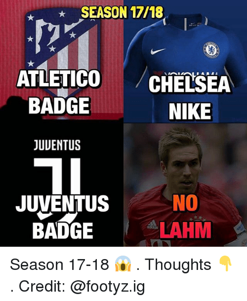 season 17: SEASON 17/18  ATLETICO  CHELSEA  BADGE  NIKE  JUVENTUS  NO  JUVENTUS  LAHM  BADGE Season 17-18 😱 . Thoughts 👇 . Credit: @footyz.ig