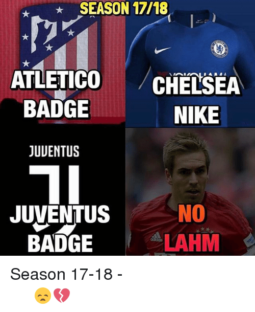 season 17: SEASON 17/18  ATLETICO  CHELSEA  BADGE  NIKE  JUVENTUS  NO  JUVENTUS  LAHM  BADGE Season 17-18 موسم ٢٠١٧ - ٢٠١٨ 😞💔