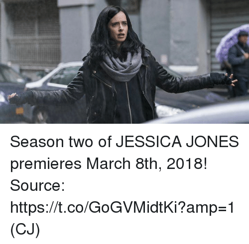 Memes, 🤖, and Source: Season two of JESSICA JONES premieres March 8th, 2018!  Source: https://t.co/GoGVMidtKi?amp=1  (CJ)