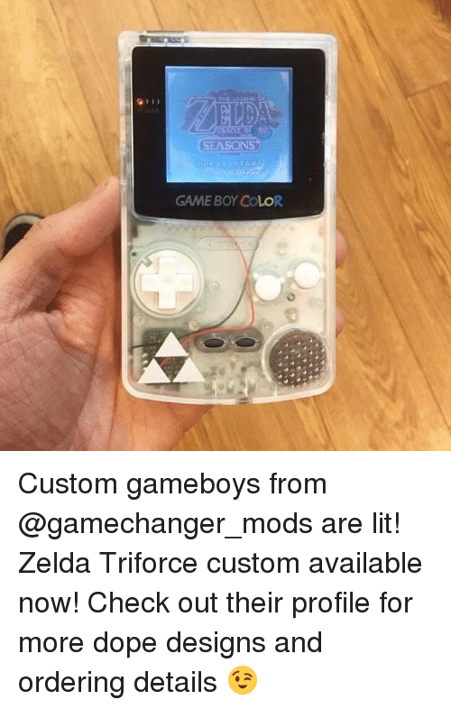 gameboys: SEASONS  GAME BOY COLOR Custom gameboys from @gamechanger_mods are lit! Zelda Triforce custom available now! Check out their profile for more dope designs and ordering details 😉