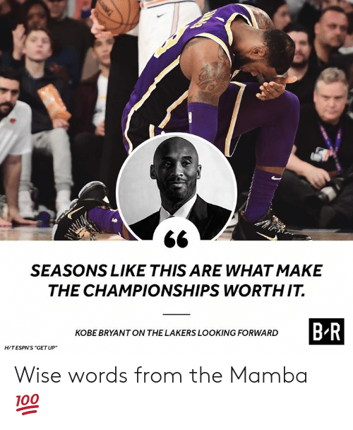 "mamba: SEASONS LIKE THIS ARE WHAT MAKE  THE CHAMPIONSHIPS WORTHIT.  BR  KOBE BRYANT ON THE LAKERS LOOKING FORWARD  HITESPN'S ""GETUP Wise words from the Mamba 💯"